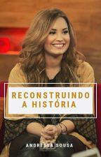 Reconstruindo a história!!! by AndressaSousa026