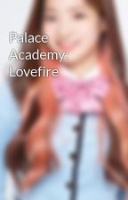 Palace Academy: Lovefire by MissSecond
