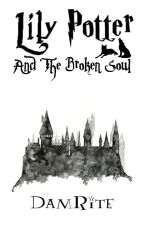 Lily Potter And The Broken Soul by DamRite
