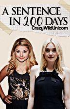 A Sentence In 200 Days || [GirlxGirl] by CrazyWildUnicorn