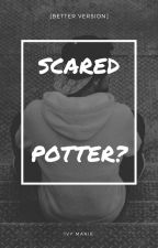 Scared, Potter? [Better Version] by authorintraining01