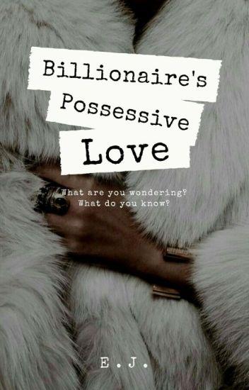 Billionaire's Possessive Love - E J  - Wattpad