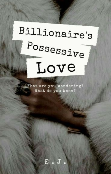 Billionaire's Possessive Love #Wattys2016