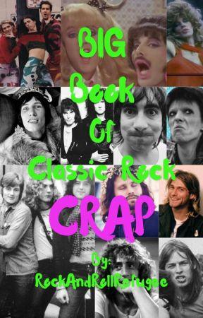 Big Book Of Classic Rock Crap by RockAndRollRefugee