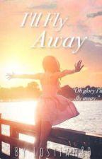 I'll Fly Away by LostFan80
