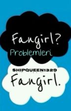 Fangirl Problemleri by ShipQueen1329