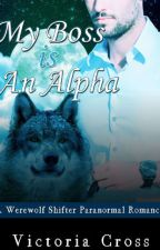 My Boss is an Alpha: A Werewolf Shifter Paranormal Romance by V_Cross