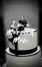 I'm a Married Man (ManxMan) Book 2 by KawaiiArtsy