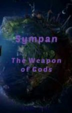Sympan: The Weapon of Gods by twist_text