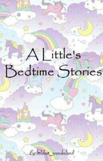 A Little's Bedtime Stories~ - lttlelost_wonderland - Wattpad