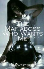 The Mafiaboss Who Wants Me/ The Mafiaboss Who Hurts Me by Alovestory03