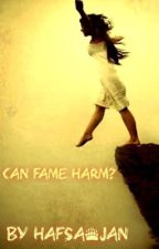 Can Fame Harm? by SiLeNcEd_Ur_DeMoNs