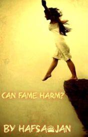 Can Fame Harm? by HaFsA_JaN