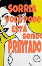 SORRIA VOCÊ PODE ESTÁ SENDO PRINTADO  by CRAK666
