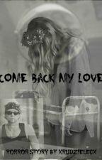 Come back my love || A.I by xRudzielecx