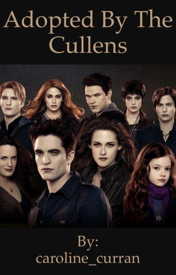 Adopted by the Cullen's - lovesupernatural - Wattpad