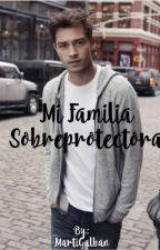 Mi Familia Sobreprotectora by MartiGalban