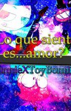 Lo Que Siento Es Amor? (BonnieXToyBonnie) (Completa) by ShipperInLaiv