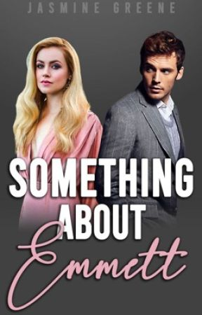 Something About Emmett (Billionaire Romance) [COMPLETED] by JasmineDahlia