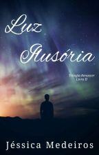 Luz Ilusória #2 [Completo] by Jess_AMedeiros
