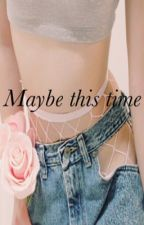 Maybe this time {l.s} [spanish translation] [o.s] by louislittletummy