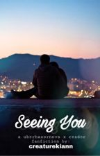 Seeing You || Uberhaxornova x Reader by creaturekiann