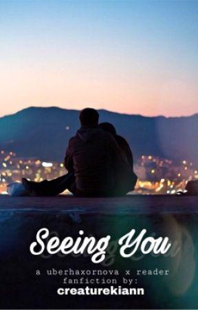 Seeing You || Uberhaxornova x Reader by creaturekiann