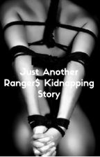 Just Another Ranger$ Kidnapping Story  by Sharklovergirl1