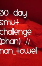 30 Day Smut Challenge (Phan) // Nan_Towell by Nan_Towell