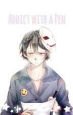 An Addict with a Pen (˹Bloody Painter x Reader˼) by CorporalRivaille