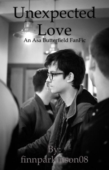 Unexpected Love ~ An Asa Butterfield FanFic