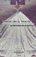 ¡Casada Con El Principe! by KatherineBardalesAma