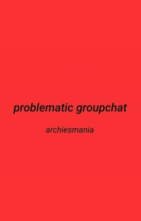 problematic groupchat by archiesmania