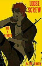 Loose Screw (Eustass Kid X Reader) by TOP_RAVEN