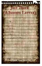Just Think (A suicide letter) by Dark_Poet_101