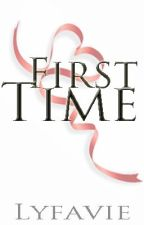 First Time (One Shot Story) by Lyfavie