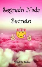 Segredo Nada Secreto by WendyKDarling