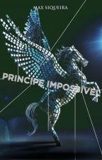 Príncipe Impossível: Parte Um by MaxSiqueira
