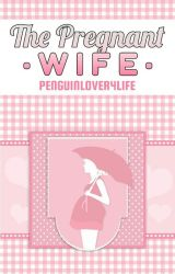 The Pregnant Wife by penguinlover4life