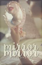 Mirror, Mirror {#Wattys2016} by wordlover87