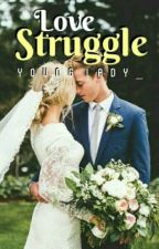 Love Struggle by YoungLady_