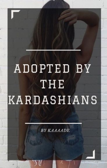 Adopted By The Kardashians