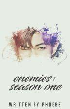 Enemies || 적들 ✒ Season One by phblh-