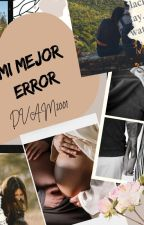 Mi Mejor Error /editando  by DVAM2001