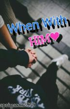 When With Him by Apriyanti2919