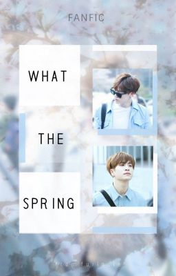 Đọc truyện [2Jae] What the Spring! (Completed)