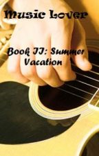 Music Lover - Book 2: Summer Vacation [Totally ON-HOLD] by blitzmatch09