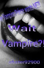 The Vampire Prince wants ME?! Wait. Vampire!? by xStranger_Strangerx
