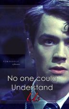 No one could understand us (Tom riddle x reader) by laylaalexa
