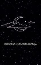 Frases De Un Escritor Roto✍ by ClaraCecilia222